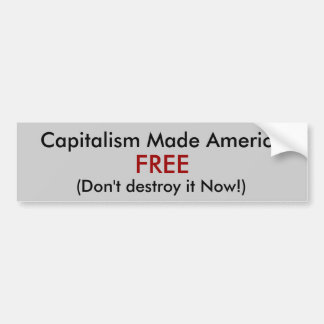 Capitalism Made America , (Don't destroy it Now... Bumper Sticker