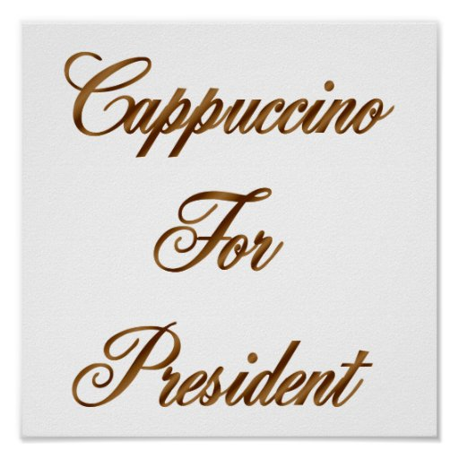Cappuccino For President Posters