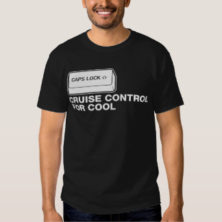 capslock - cruise control for cool tshirt
