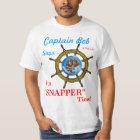 Captain Bob says..It's SNAPPER Time! T-Shirt