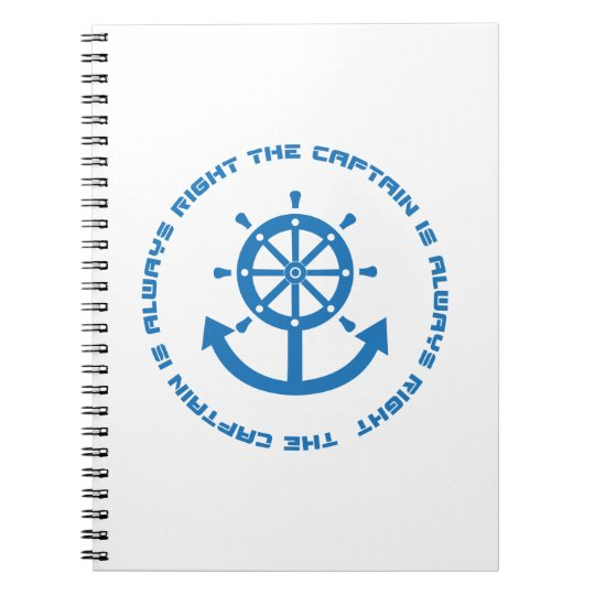 Captain is always right spiral notebook