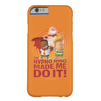 Captain Underpants | The Hypno Ring Made Me Do It Barely There iPhone 6 Case