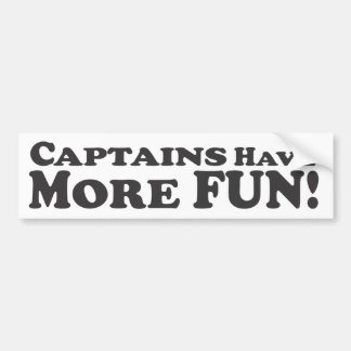 Captains Have More Fun! - Bumper Sticker