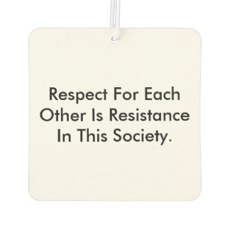 Car air freshener about respect as resistance.