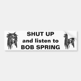 CAR BUMPER STICKER - SHUT UP...BOB SPRING