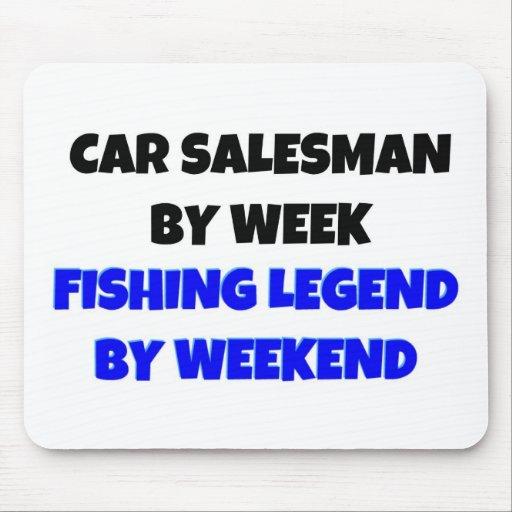 Car Salesman by Week Fishing Legend By Weekend Mousepads
