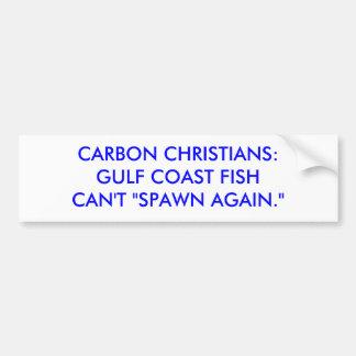 """CARBON CHRISTIANS:GULF COAST FISHCAN'T """"SPAWN A... BUMPER STICKER"""