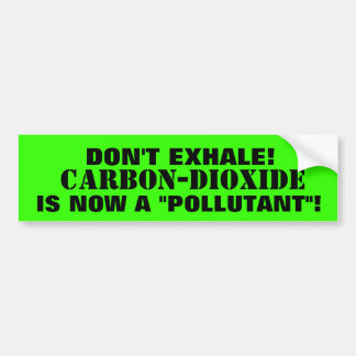 """Carbon-Dioxide - THE  """"POLLUTANT""""  YOU EXHALE! Bumper Sticker"""
