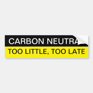 CARBON NEUTRALITY, TOO LITTLE, TOO LATE CAR BUMPER STICKER