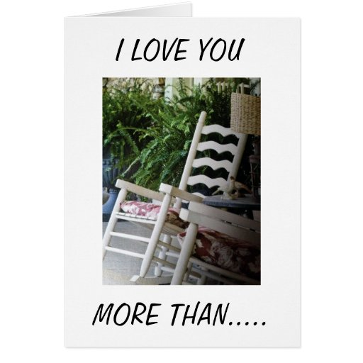"""CARD SAYS """"I LOVE YOU MORE THAN MY ROCKING CHAIR"""""""