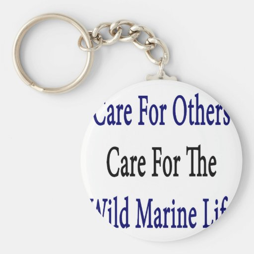 Care For Others Care For The Wild Marine Life Key Chains