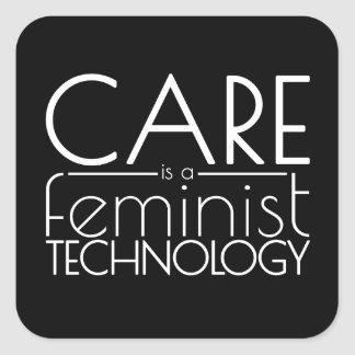 Care is a Feminist Technology Square Sticker
