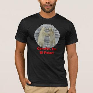 Careful, I'm Bi-Polar T-Shirt