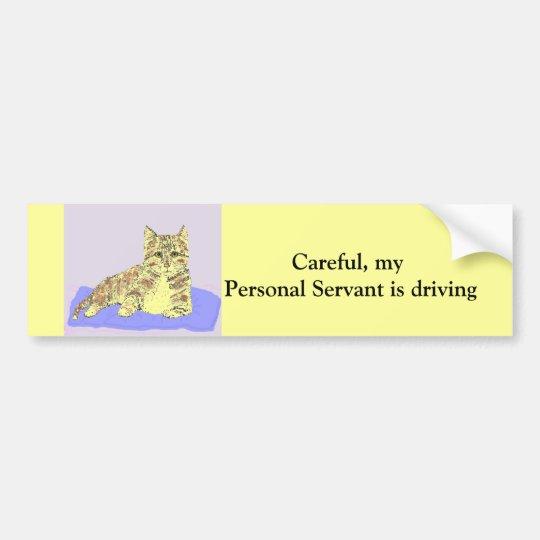 Careful,my personal servant is driving. bumper sticker