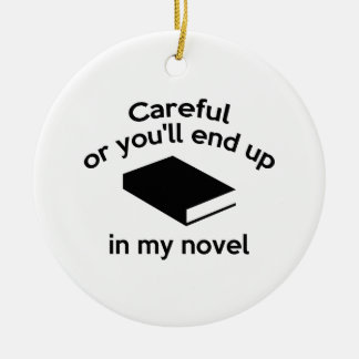 Careful Or You'll End Up In My Novel Christmas Ornament