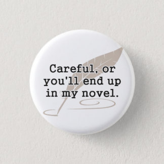 Careful, or You'll End Up In My Novel Writer 3 Cm Round Badge