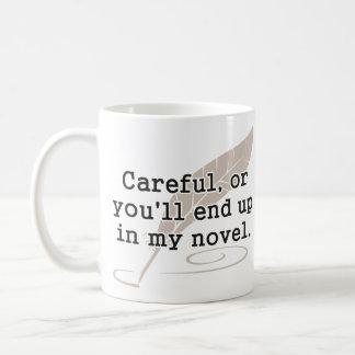 Careful, or You'll End Up In My Novel Writer Classic White Coffee Mug