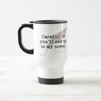 Careful, or You'll End Up In My Novel Writer 15 Oz Stainless Steel Travel Mug