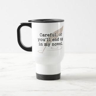Careful, or You'll End Up In My Novel Writer Mug