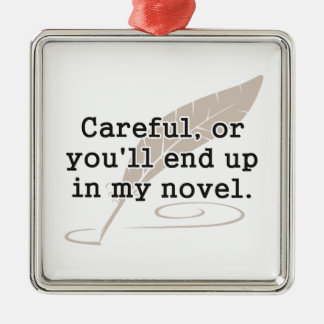 Careful, or You'll End Up In My Novel Writer Silver-Colored Square Decoration