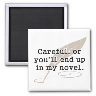 Careful, or You'll End Up In My Novel Writer Square Magnet