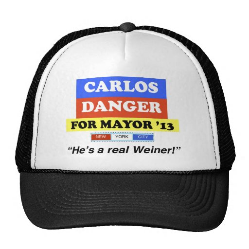 Carlos Danger For NYC Mayor He's A Real Weiner Hats