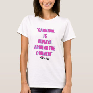 Carnival Is Always Around The Corner T-Shirt