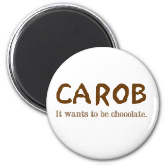 carob: It wants to be chocolate. 6 Cm Round Magnet