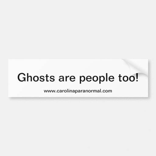 Carolina Paranormal - Ghosts are people Bumper Bumper Stickers