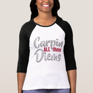 Carpe Diem Carpin All Those Diems Quote T-Shirt