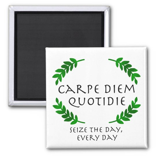 Carpe Diem Quotidie - Seize the day, every