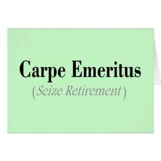 Carpe Emeritus (Seize Retirement) Gifts Card