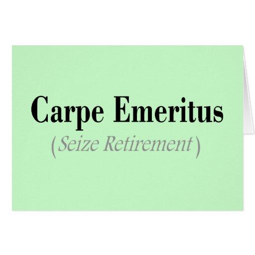 Carpe Emeritus (Seize Retirement) Gifts Greeting Card