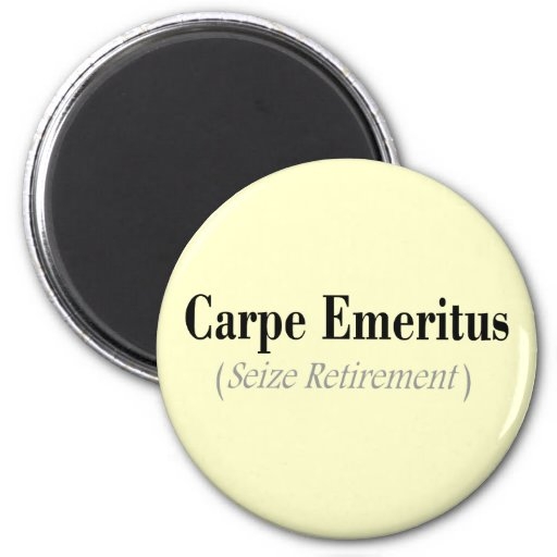 Carpe Emeritus (Seize Retirement) Gifts Fridge Magnet
