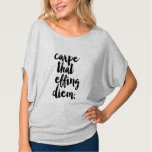 Carpe That Effing Diem Flowy Top