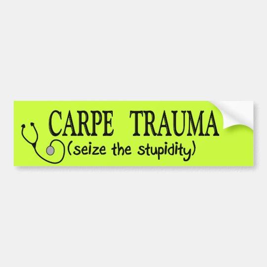 Carpe Trauma  (Seize The Stupidity) Bumper Sticker