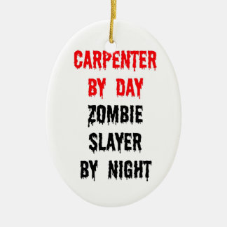 Carpenter by Day Zombie Slayer by Night Christmas Ornament