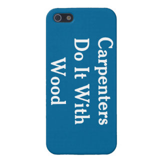 Carpenters Do It With Wood iPhone 5/5S Case
