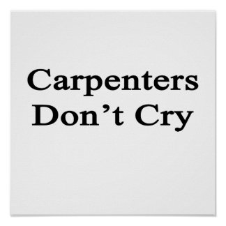 Carpenters Don't Cry Poster