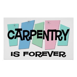 Carpentry Is Forever Print