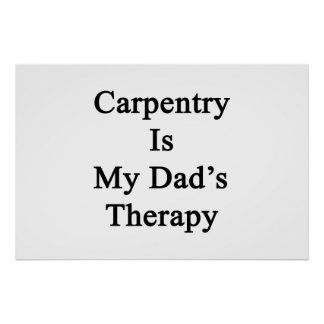 Carpentry Is My Dad s Therapy Print