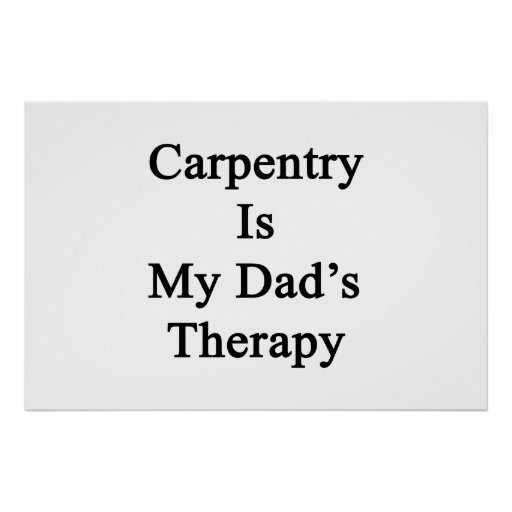 Carpentry Is My Dad's Therapy Print
