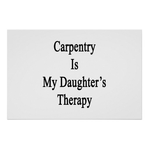 Carpentry Is My Daughter's Therapy Poster