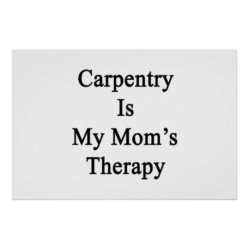 Carpentry Is My Mom's Therapy Posters