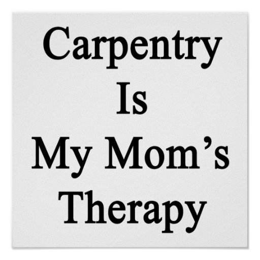 Carpentry Is My Mom's Therapy Print