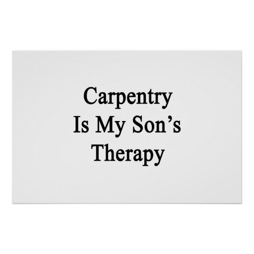 Carpentry Is My Son's Therapy Poster