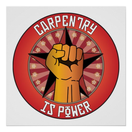 Carpentry Is Power Posters