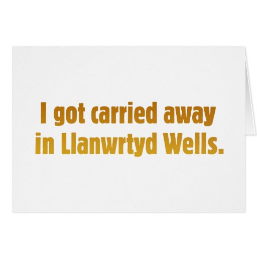 Carried Away In Llanwrtyd Wells Greeting Cards