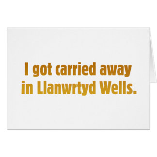 Carried Away In Llanwrtyd Wells Greeting Card