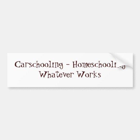 Carschooling - Homeschooling Whatever Works Bumper Sticker